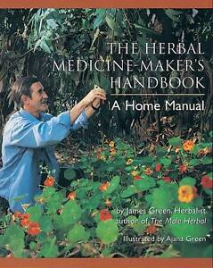 NEW The Herbal Medicine-Maker's Handbook: A Home Manual by James Green