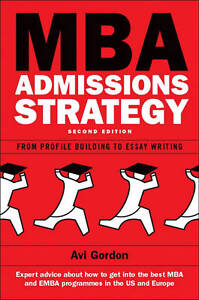 MBA Admissions Strategy: From Profile Building to Essay Writing, Gordon, Avi