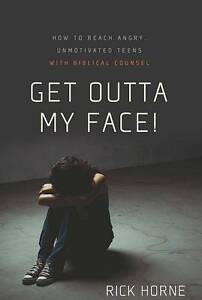 Get Outta My Face!: Godly Parenting of a...