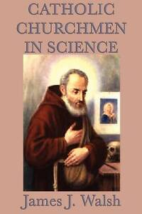 NEW Catholic Churchmen in Science by James J. Walsh