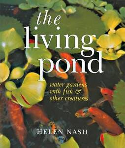 The Living Pond: Water Gardens with Fish and Other Creatures by Helen Nash...
