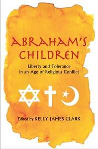 Abraham's Children: Liberty and Tolerance in an Age of Religious Conflict by...