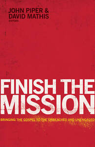 Finish the Mission: Bringing the Gospel to the Unreached and Unen by Piper, John