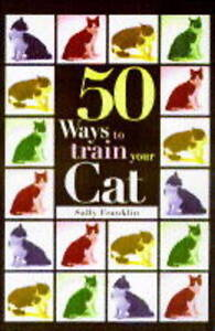 Sally-Franklin-50-Ways-to-Train-Your-Cat-Pet-Owners-Guide-Book