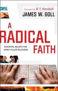 A Radical Faith: Essentials for Spirit-Filled Believers by Goll, James W.