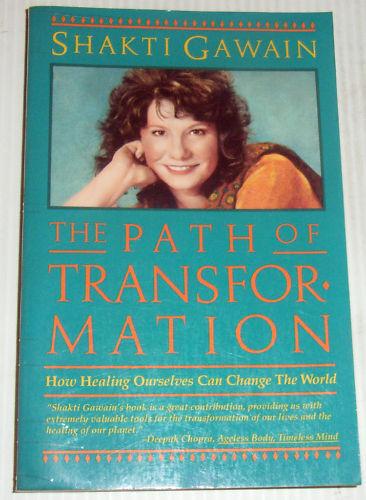 THE PATH OF TRANSFORMATION ~ Shakti Gawain ~HEALING OURSELF CAN CHANGE THE WORLD