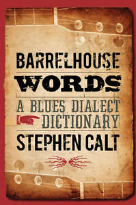 NEW Barrelhouse Words: A Blues Dialect Dictionary by Stephen Calt