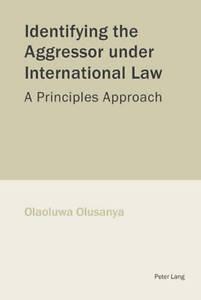 Identifying The Aggressor Under International Law Olusanya  Olaoluwa 97830391074