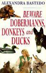 Beware Dobermanns, Donkeys and Ducks, Alexandra Bastedo, 1861050194
