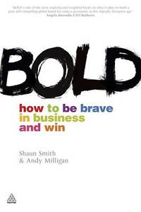 Bold-How-to-be-Brave-in-Business-and-Win-by-Shaun-Smith-Andy-Milligan