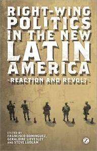 Right-Wing Politics in the New Latin America, Francisco Dominguez