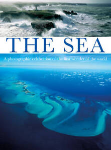 The Sea: A Photographic Celebration of the First Wonder of the World by Nic Comp