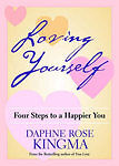 Loving Yourself: Four Steps to a Happier...