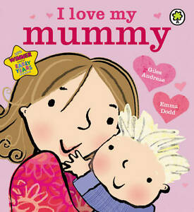 I-Love-My-Mummy-by-Giles-Andreae-Board-book-2012