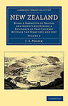 New Zealand 2 Volume Set: New Zealand: Being a Narrative of Travels and Adventur