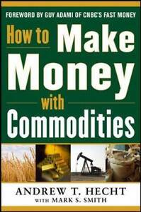 How to Make Money with Commodities, Hecht, Andrew
