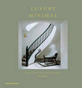 Luxury Minimal: Minimalist Interiors in the Grand Style by Fritz Von der Schulen