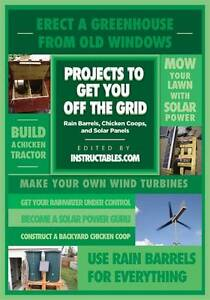 Projects to Get You Off the Grid: Rain Barrels, Chicken Coops, and Solar...
