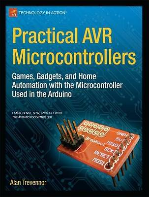 Practical AVR Microcontrollers: Games, Gadgets, and Home Automation with the...