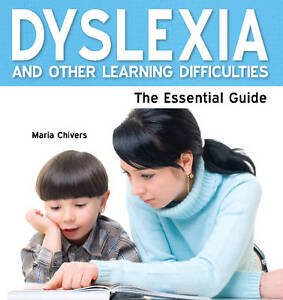 Dyslexia - The Essential Guide by Maria Chivers