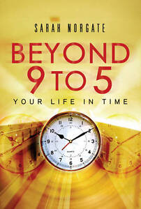 Beyond-9-to-5-Your-Life-in-Time-by-Sarah-Norgate