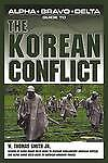 ALPHA BRAVO DELTA GUIDE TO THE KOREAN CONFLICT...BY W. THOMAS SMITH JNR