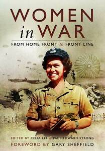 Women in War : From Home Front to Front Line - Pen & Sword Books - HARDBACK NEW