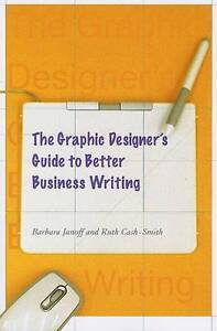 Janoff, Barbara;Cash .. The Graphic Designer's Guide to Better Business Writing
