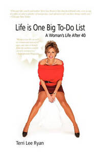 Life is One Big To-Do List: A Woman's Life After 40 by Terri Lee Ryan