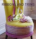 Ribbons and Trims : 100 Ideas for Personalizing Your Home by Annabel Lewis (2007, Paperback) : Annabel Lewis (Trade Paper, 2007)