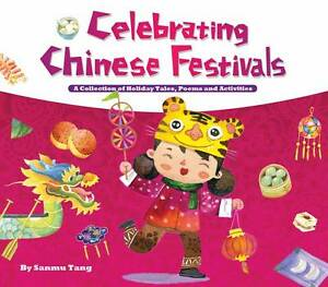 Celebrating Chinese Festivals: A Collection of Holiday Tales, Poems and Activiti