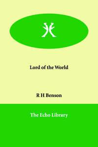 Lord of the World, Good Condition Book, Benson, R. H., Benson, Robert Hugh, ISBN