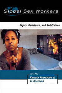 Global Sex Workers: Rights, Resistance and Redefinition by Taylor & Francis Lt