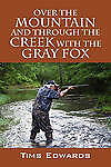 NEW Over the Mountain and Through the Creek with the Gray Fox by Tims Edwards