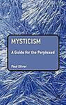 """""""Mysticism: A Guide for the Perplexed"""" by Paul Oliver (Paperback, 2009)"""