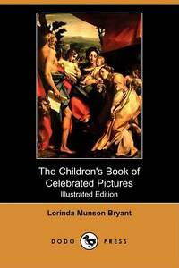 The Children's Book of Celebrated Pictures (Illustrated Edition) (Dodo Press)
