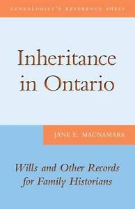 Inheritance in Ontario: Wills and Other Records for Family Historians by Jane...