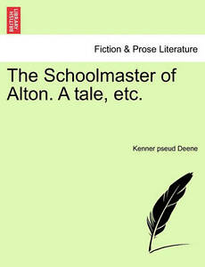 The Schoolmaster of Alton. a Tale, Etc. -Paperback