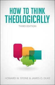 How to Think Theologically, Howard W. Stone