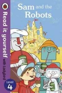 Sam and the Robots - Read it Yourself with Ladybird: Level 4 by Mandy Ross (P...