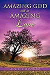 NEW Amazing God with an Amazing Love by Apostle Lillianmary