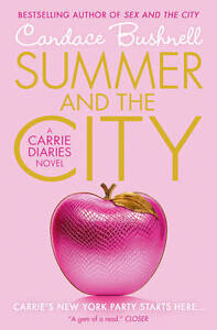 Summer and the City (The Carrie Diaries, Book 2), Bushnell, Candace, New Book