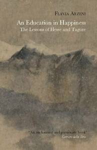 An Education in Happiness: The Lessons of Hesse and Tagore by Flavia Arzeni...