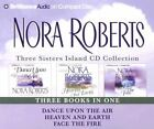 Three Sisters Island Collection : Dance upon the Air; Heaven and Earth; Face the Fire Vols. 1-3 by Nora Roberts (2005, CD, Abridged)