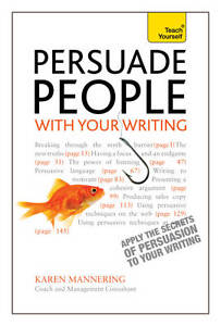 Teach Yourself Persuade People with Your Writing: Write Copy, Emails, Letters, R