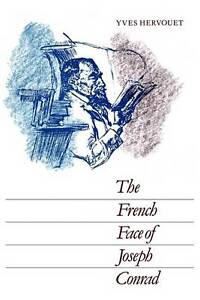 NEW The French Face of Joseph Conrad by Yves Hervouet