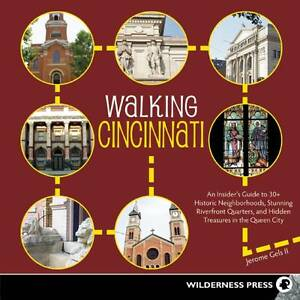 Walking Cincinnati: 32 Tours Exploring Historic Neighborhoods, Stunning...