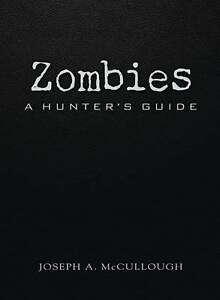 Zombies-a-Hunters-Guide-by-Joseph-McCullough-Hardback-2013