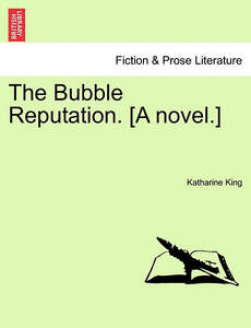 NEW The Bubble Reputation. [A novel.] by Katharine King