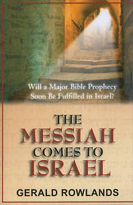 The Messiah Comes Israel Will Major Bible Prophecy Soon Be  by Rowlands Gerald